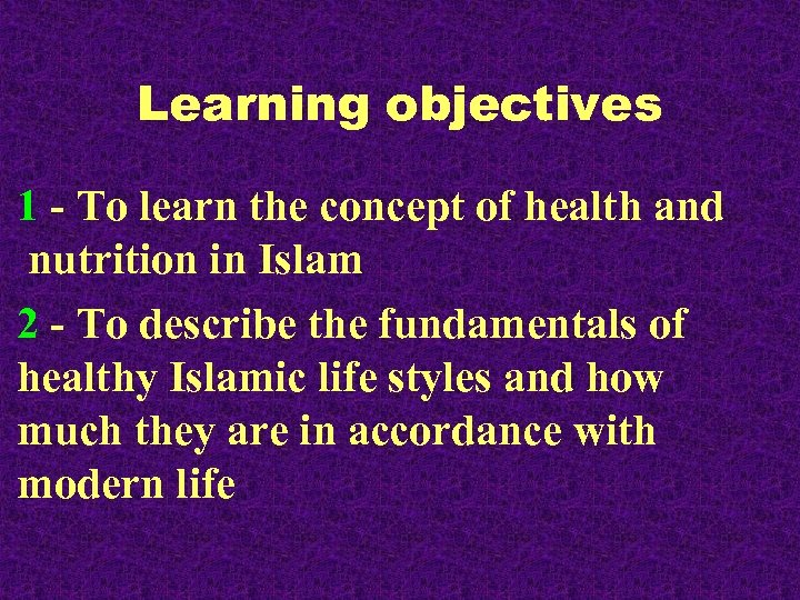 Learning objectives 1 - To learn the concept of health and nutrition in Islam