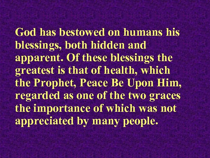 God has bestowed on humans his blessings, both hidden and apparent. Of these blessings