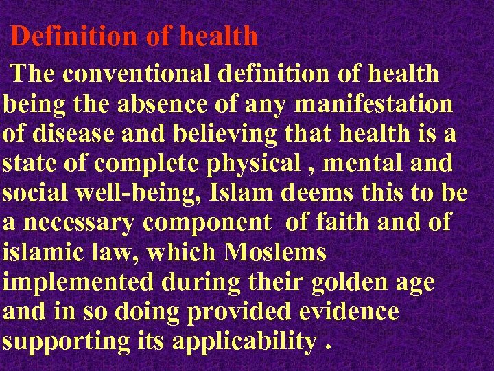 Definition of health The conventional definition of health being the absence of any manifestation