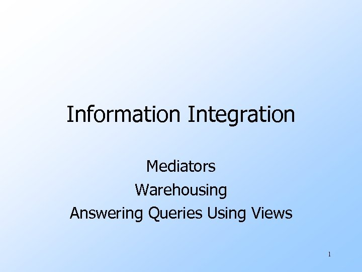 Information Integration Mediators Warehousing Answering Queries Using Views 1