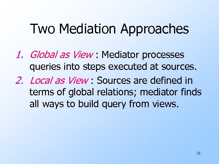 Two Mediation Approaches 1. Global as View : Mediator processes queries into steps executed