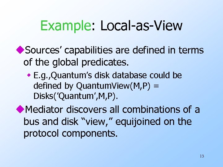 Example: Local-as-View u. Sources' capabilities are defined in terms of the global predicates. w