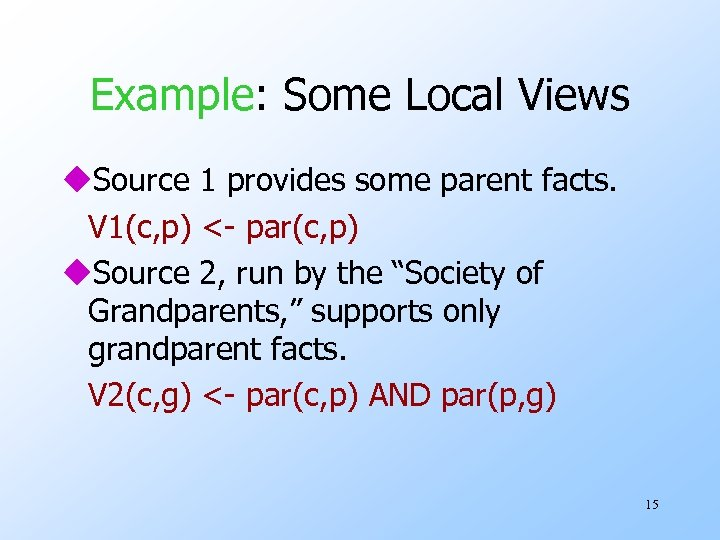 Example: Some Local Views u. Source 1 provides some parent facts. V 1(c, p)