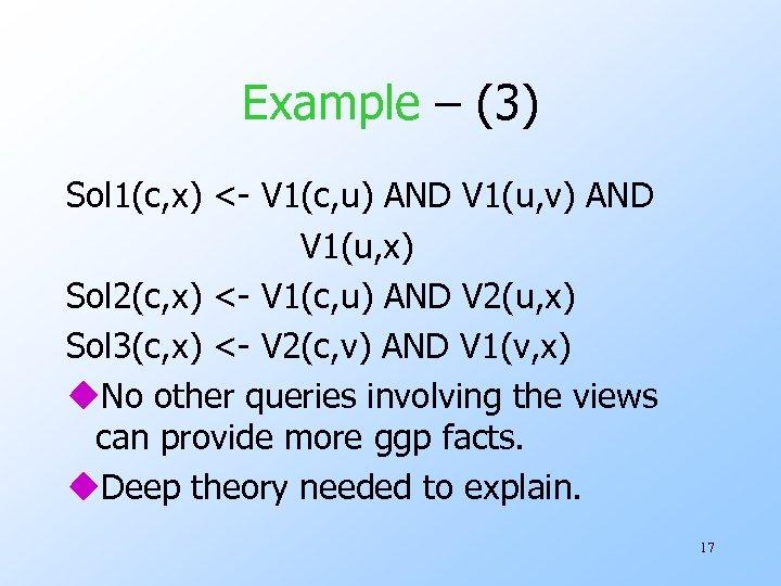 Example – (3) Sol 1(c, x) <- V 1(c, u) AND V 1(u, v)