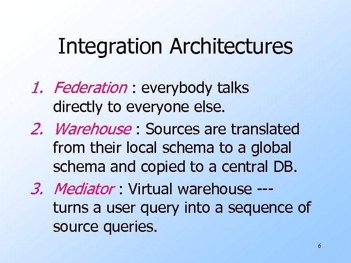 Integration Architectures 1. Federation : everybody talks directly to everyone else. 2. Warehouse :