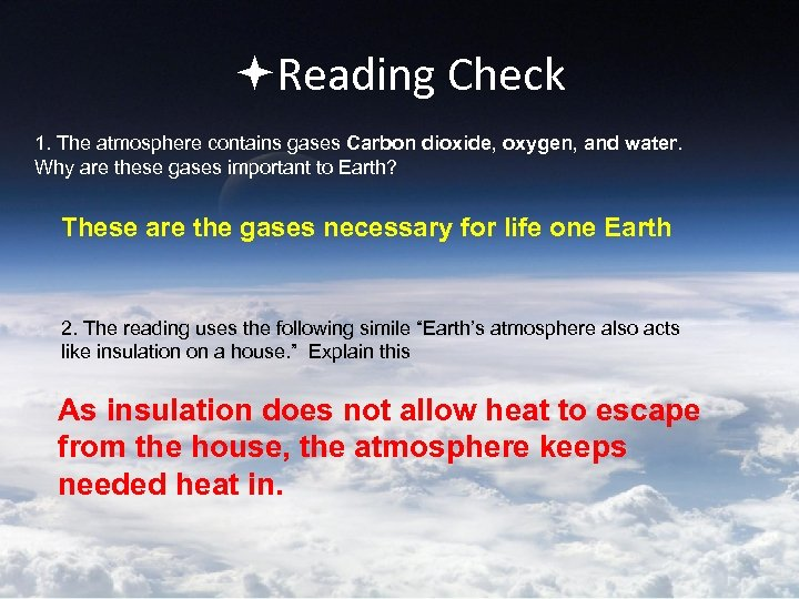 Reading Check 1. The atmosphere contains gases Carbon dioxide, oxygen, and water. Why