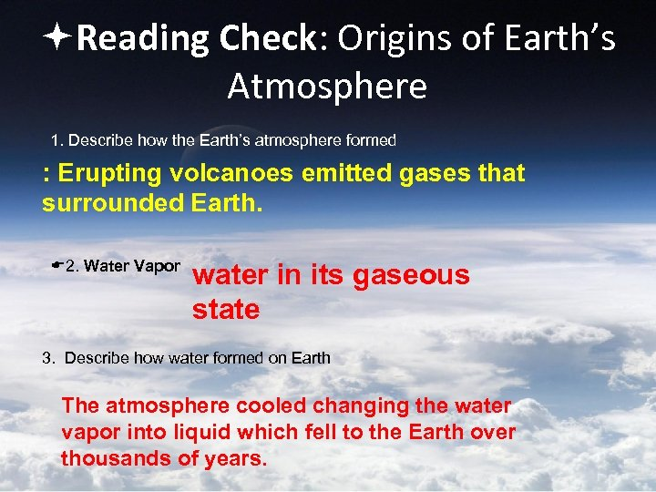 Reading Check: Origins of Earth's Atmosphere 1. Describe how the Earth's atmosphere formed
