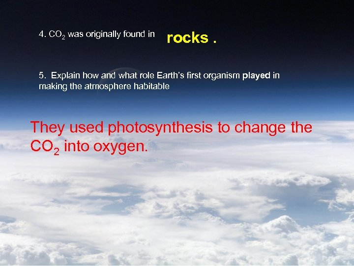 4. CO 2 was originally found in rocks. 5. Explain how and what role