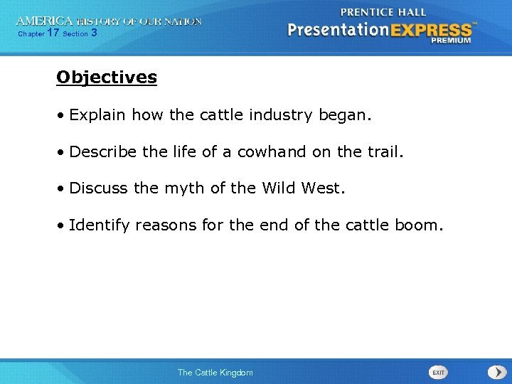 Chapter 17 Section 3 Objectives • Explain how the cattle industry began. • Describe