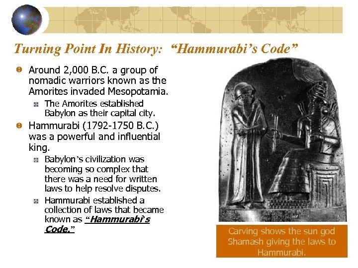 """Turning Point In History: """"Hammurabi's Code"""" Around 2, 000 B. C. a group of"""