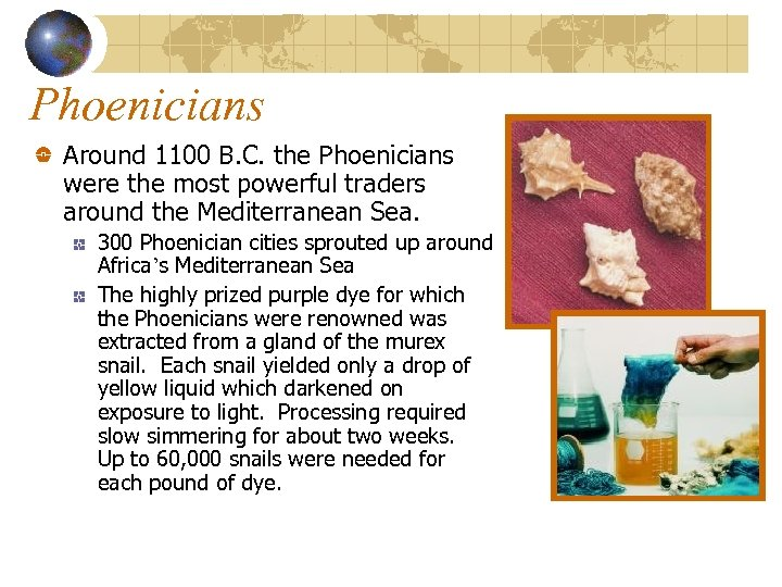 Phoenicians Around 1100 B. C. the Phoenicians were the most powerful traders around the