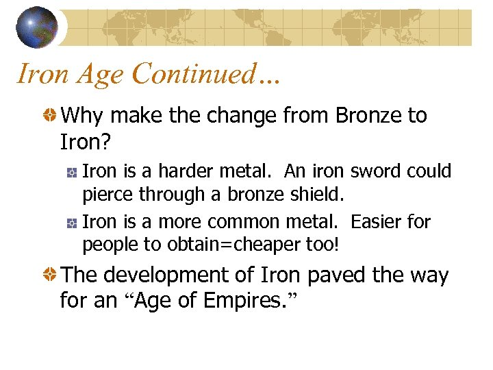 Iron Age Continued… Why make the change from Bronze to Iron? Iron is a