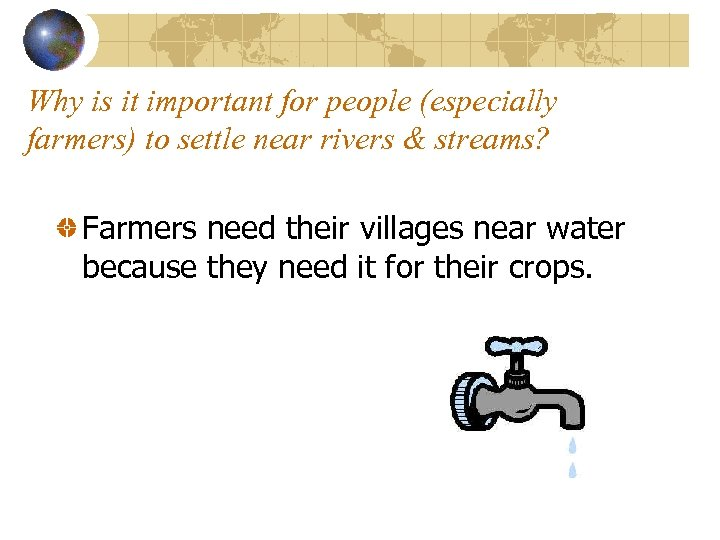 Why is it important for people (especially farmers) to settle near rivers & streams?