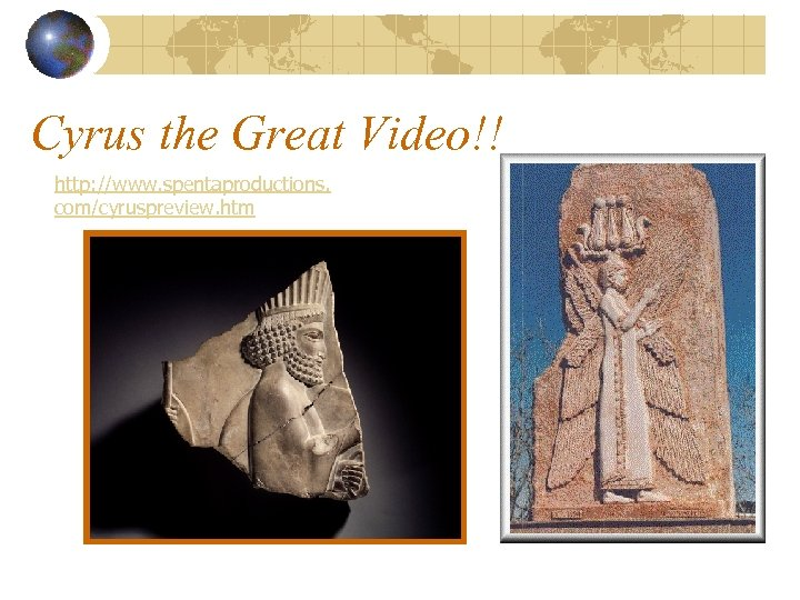 Cyrus the Great Video!! http: //www. spentaproductions. com/cyruspreview. htm