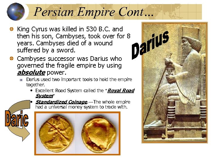 Persian Empire Cont… King Cyrus was killed in 530 B. C. and then his