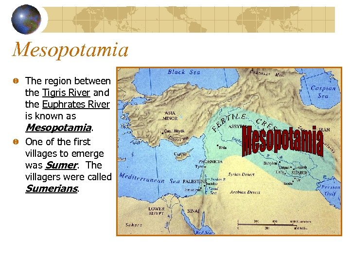 Mesopotamia The region between the Tigris River and the Euphrates River is known as