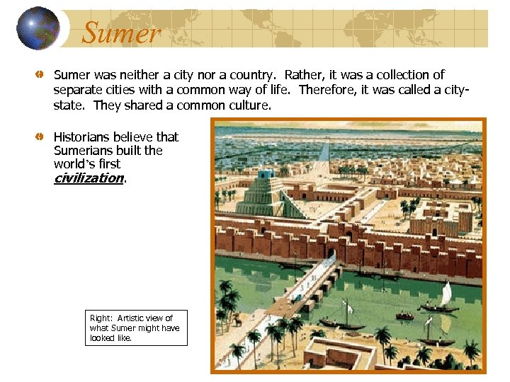 Sumer was neither a city nor a country. Rather, it was a collection of