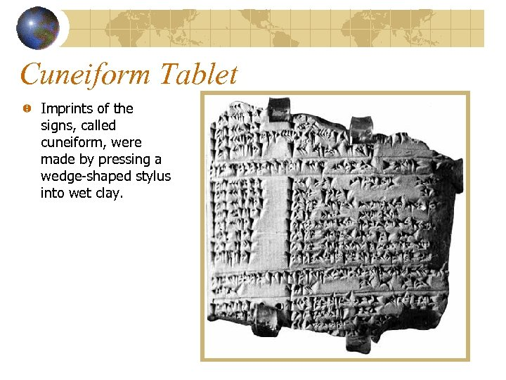 Cuneiform Tablet Imprints of the signs, called cuneiform, were made by pressing a wedge-shaped