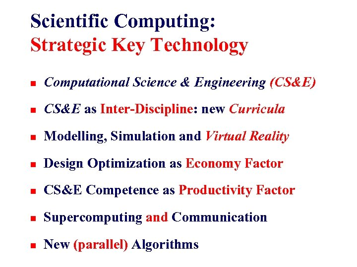 Scientific Computing: Strategic Key Technology n Computational Science & Engineering (CS&E) n CS&E as
