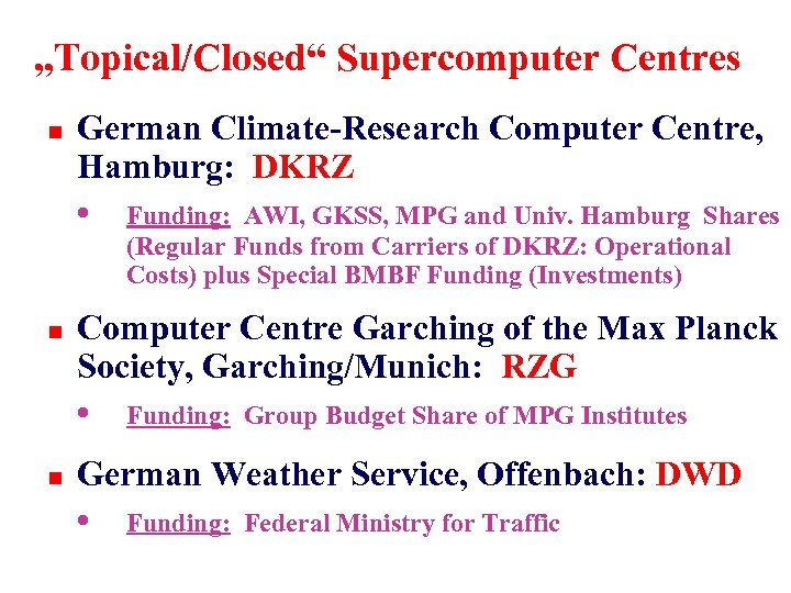 """Topical/Closed"" Supercomputer Centres n German Climate-Research Computer Centre, Hamburg: DKRZ • Funding: AWI, GKSS,"