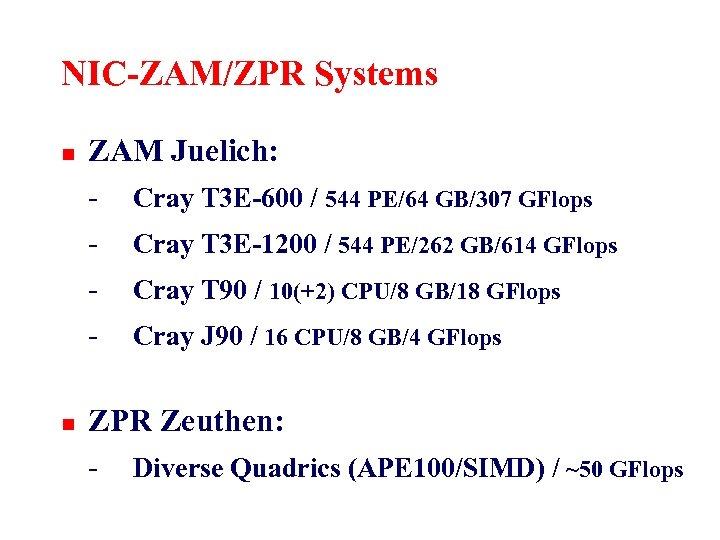 NIC-ZAM/ZPR Systems n n ZAM Juelich: - Cray T 3 E-600 / 544 PE/64