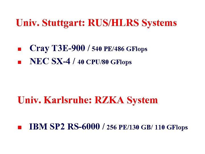 Univ. Stuttgart: RUS/HLRS Systems n n Cray T 3 E-900 / 540 PE/486 GFlops
