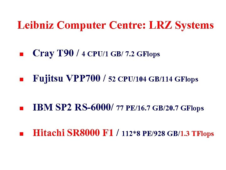 Leibniz Computer Centre: LRZ Systems n Cray T 90 / 4 CPU/1 GB/ 7.