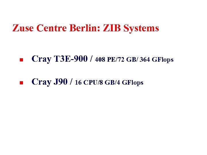 Zuse Centre Berlin: ZIB Systems n Cray T 3 E-900 / 408 PE/72 GB/