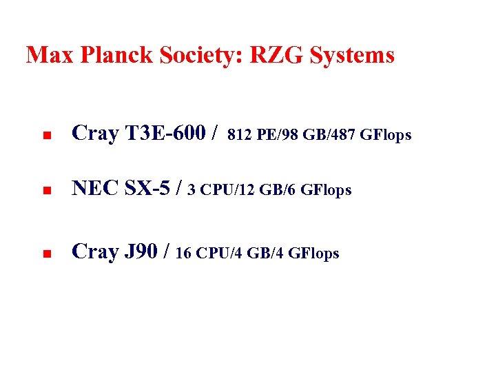Max Planck Society: RZG Systems n Cray T 3 E-600 / n NEC SX-5