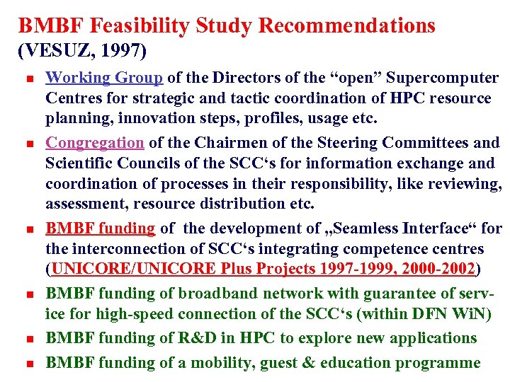BMBF Feasibility Study Recommendations (VESUZ, 1997) n n n Working Group of the Directors