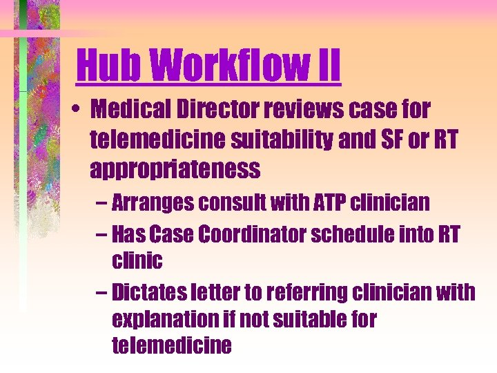 Hub Workflow II • Medical Director reviews case for telemedicine suitability and SF or