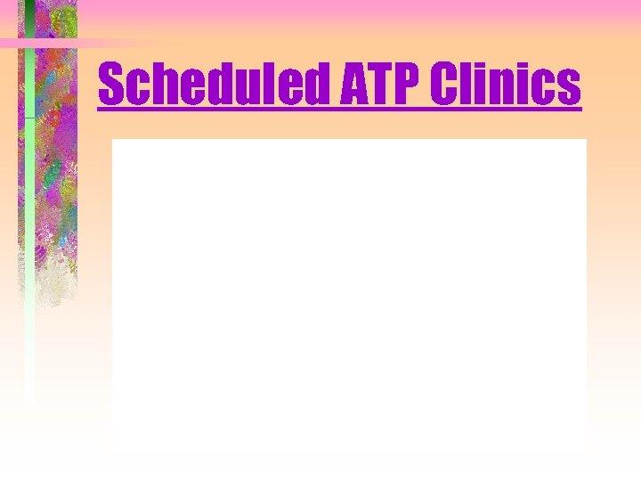 Scheduled ATP Clinics