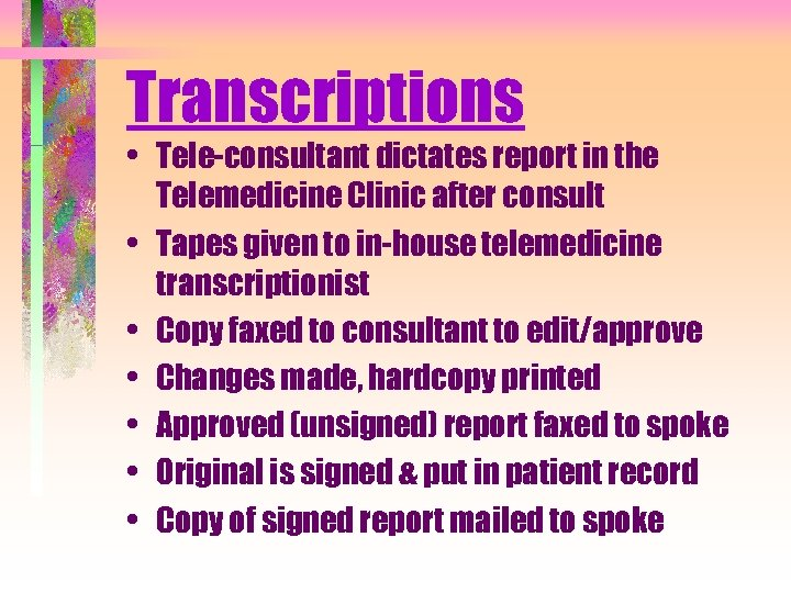 Transcriptions • Tele-consultant dictates report in the Telemedicine Clinic after consult • Tapes given