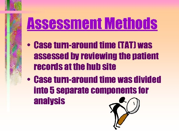 Assessment Methods • Case turn-around time (TAT) was assessed by reviewing the patient records