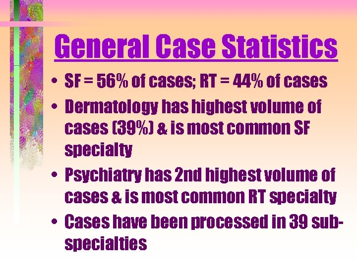 General Case Statistics • SF = 56% of cases; RT = 44% of cases