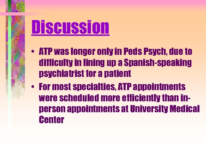Discussion • ATP was longer only in Peds Psych, due to difficulty in lining