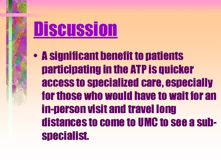 Discussion • A significant benefit to patients participating in the ATP is quicker access