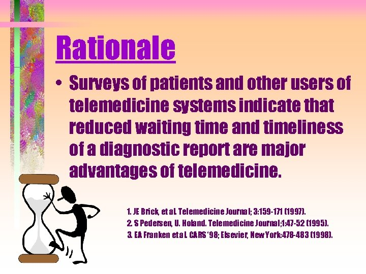 Rationale • Surveys of patients and other users of telemedicine systems indicate that reduced