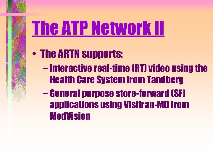 The ATP Network II • The ARTN supports: – Interactive real-time (RT) video using