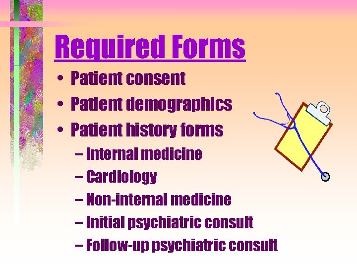 Required Forms • Patient consent • Patient demographics • Patient history forms – Internal