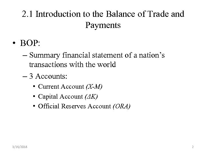 2. 1 Introduction to the Balance of Trade and Payments • BOP: – Summary