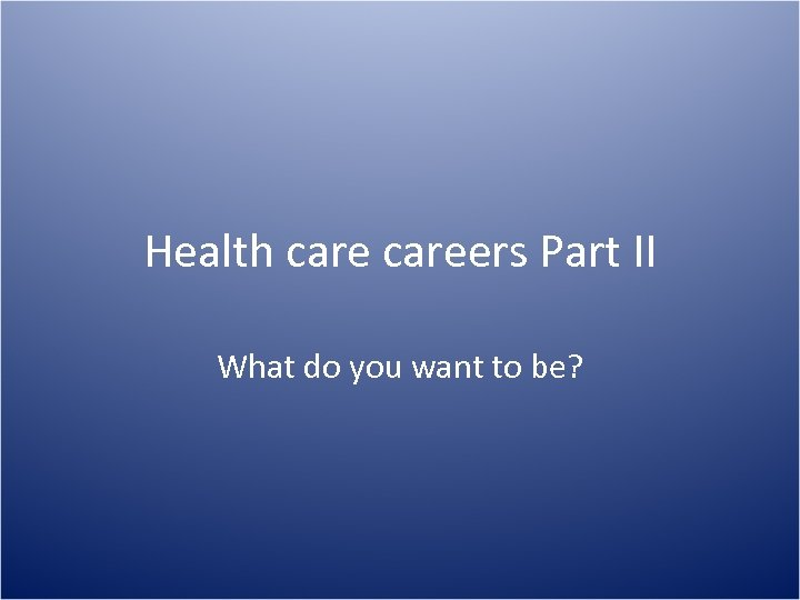 Health careers Part II What do you want to be?