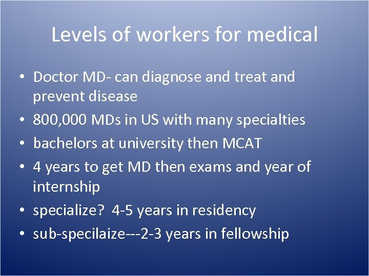 Levels of workers for medical • Doctor MD- can diagnose and treat and prevent