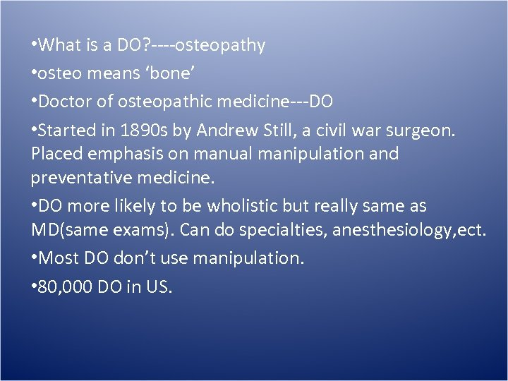 • What is a DO? ----osteopathy • osteo means 'bone' • Doctor of