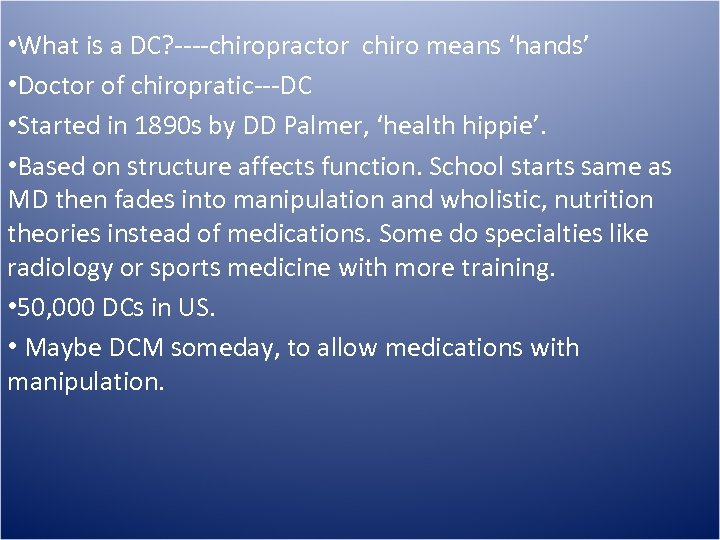 • What is a DC? ----chiropractor chiro means 'hands' • Doctor of chiropratic---DC
