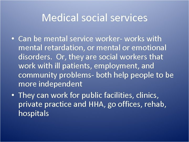 Medical social services • Can be mental service worker- works with mental retardation, or