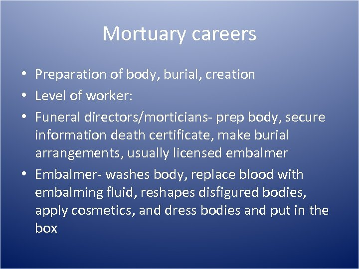 Mortuary careers • Preparation of body, burial, creation • Level of worker: • Funeral