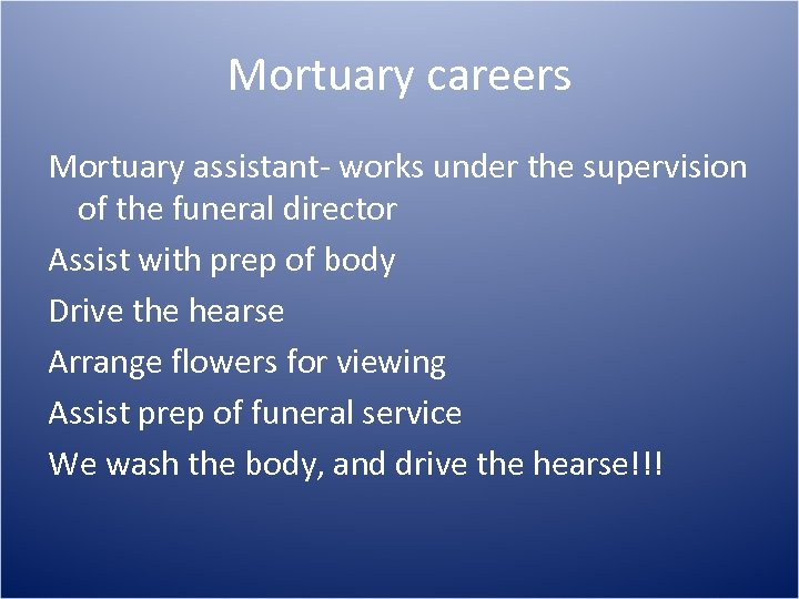 Mortuary careers Mortuary assistant- works under the supervision of the funeral director Assist with