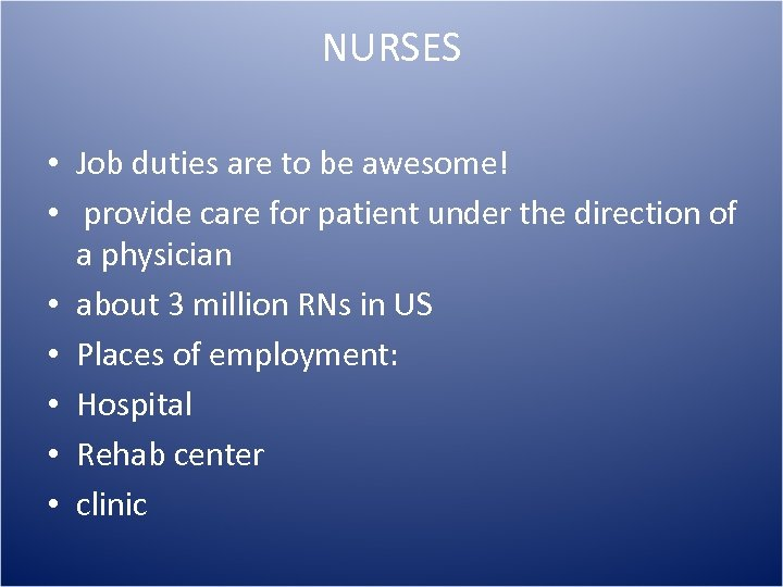 NURSES • Job duties are to be awesome! • provide care for patient under