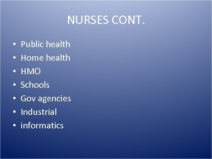 NURSES CONT. • • Public health Home health HMO Schools Gov agencies Industrial informatics